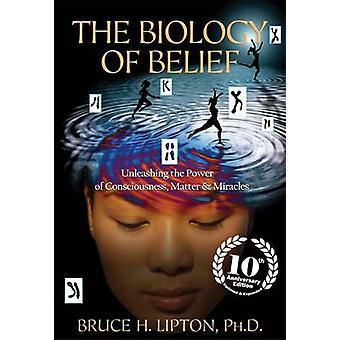 La biologie de la croyance - mobilisant la puissance de la conscience - matière