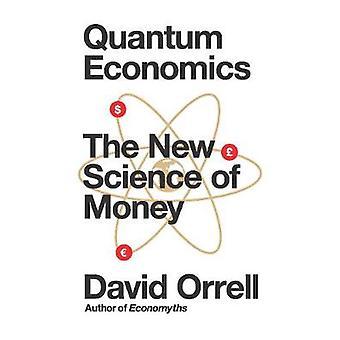 Quantum Economics - The New Science of Money by Quantum Economics - The