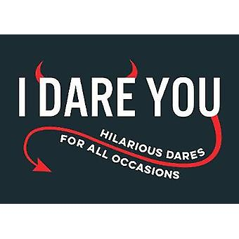 I Dare You - A Collection of Hilarious Dares for All Occasions by I Da