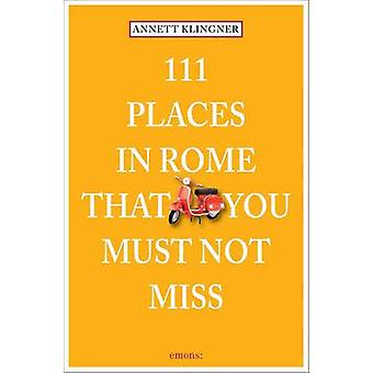 111 Places in Rome That You Must Not Miss by Annett Klingner - 978395