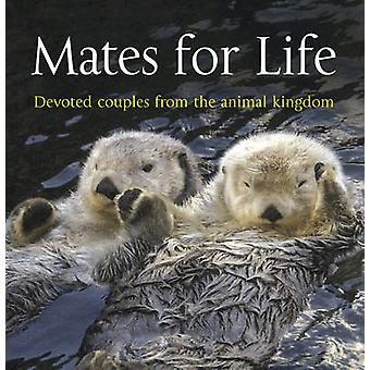Mates for Life - Devoted Couples from the Animal Kingdom by George Lew
