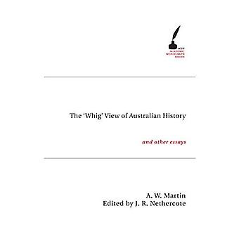The 'Whig' View of Australian History and Other Essays (Academic Monographs)