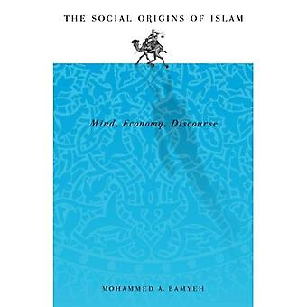 Social Origins of Islam : Mind, Economy and Discourse