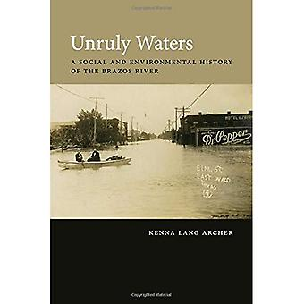Unruly Waters: A Social and Environmental History of the Brazos River