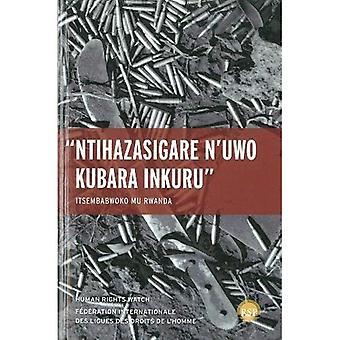 Nihazasigare N'uwo Kubara Inkuru/ Leave None To Tell� The Story: Genocide in Rwanda