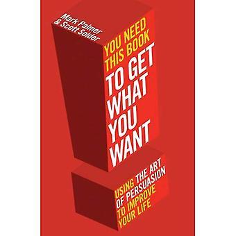 Il vous faut ce livre--: Pour obtenir ce que vous voulez. par Mark Palmer, Scott soudure