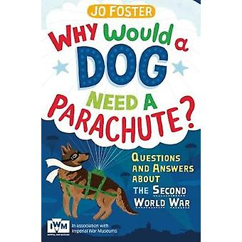 Why Would A Dog Need A Parachute Questions and answers abou by Jo Foster