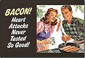 Bacon - Heart Attacks Never Tasted... funny fridge magnet
