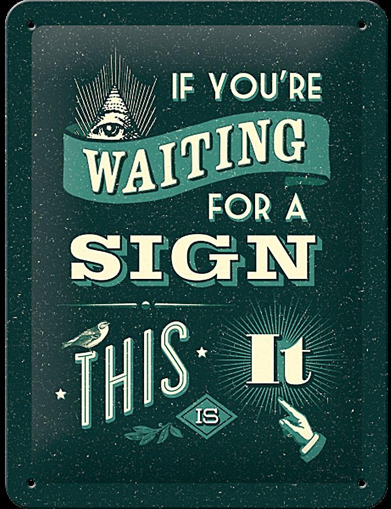 If You're Waiting For A Sign funny metal sign (na 2015)