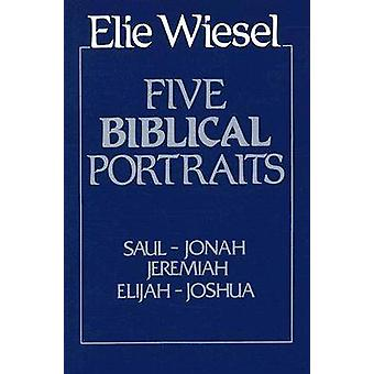 Five Biblical Portraits by Wiesel & Elie