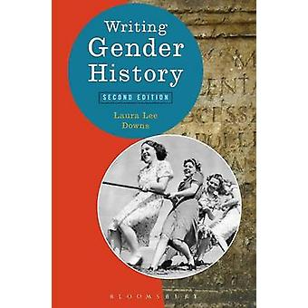 Writing Gender History by Downs & Laura Lee