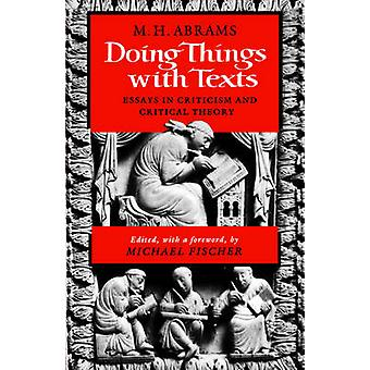 Doing Things with Texts Essays in Criticism and Critical Theory by Abrams & Meyer Howard
