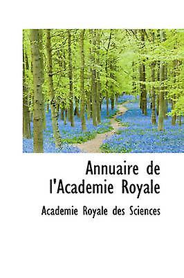 Annuaire de lAcadmie Royale by Royale des Sciences & Acadmie