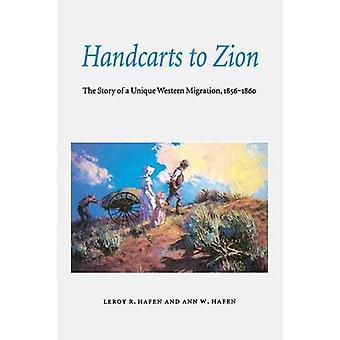 Handkärror till Sion berättelsen om ett unikt västra Migration 18561860 av Hafen & LeRoy Reuben