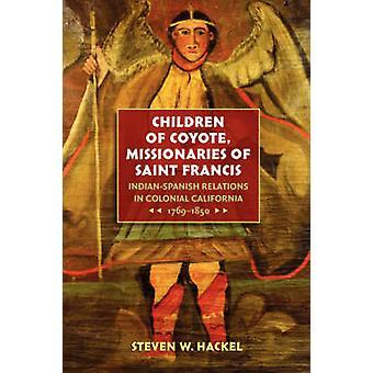 Barn av Coyote missionärer Saint Francis IndianSpanish förbindelser i koloniala Kalifornien 17691850 av Hackel & Steven W.