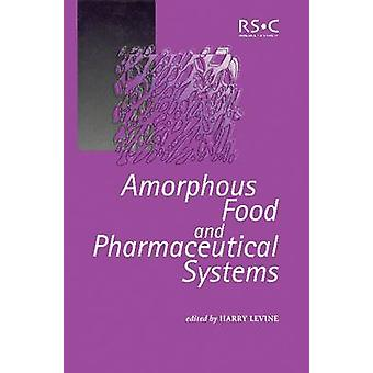 Amorphous Food and Pharmaceutical Systems by Levine & Harry