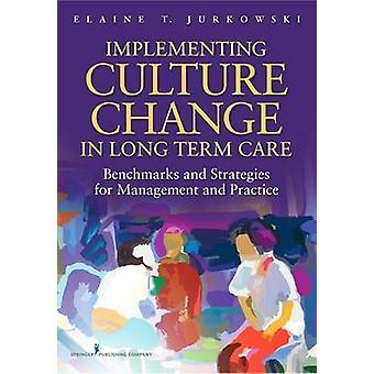Mise en œuvre de changement de Culture dans les stratégies et les repères de soins de longue durée pour la gestion et de la pratique par Jurkowski & Elaine T.