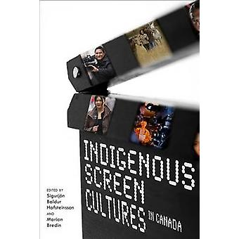 Indigenous Screen Cultures in Canada by Hafsteinsson & Sigujon Baldur
