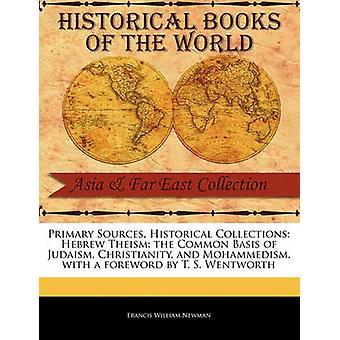 Teismo ebraico la base comune del giudaismo cristianesimo e Mohammedism da Newman & Francis William