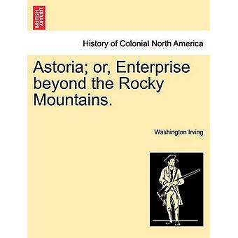 Astoria oder Unternehmen über die Rocky Mountains. Vol. Ich von Irving & Washington