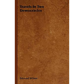 Travels In Two Democracies by Wilson & Edmund