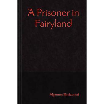 A Prisoner in Fairyland by Blackwood & Algernon