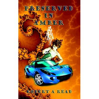 Preserved in Amber by Read & Robert A.