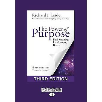 The Power of Purpose Find Meaning Live Longer Better Third Edition Large Print 16pt by Leider & Richard J.