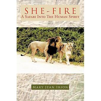 SheFire A Safari Into the Human Spirit by Irion & Mary Jean