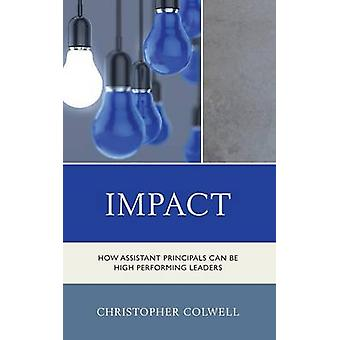 Impact How Assistant Principals Can Be High Performing Leaders by Colwell & Christopher