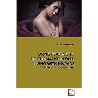 USING READING TO DESTIGMATISE PEOPLE LIVING WITH HIVAIDS by OJEBUYI & Babatunde