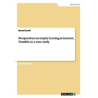Perspectives on trophy hunting in tourism Namibia as a case study by Grahl & Bernd