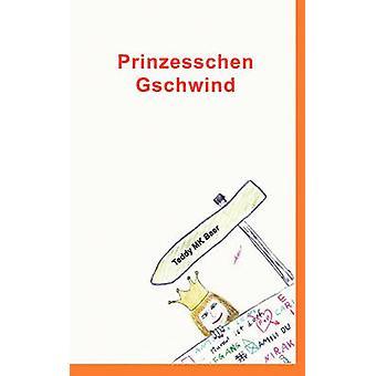 Prinzesschen Gschwind by Baer & Teddy MK