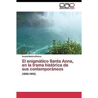 El enigmtico Santa Anna en la trama histrica de sus contemporneos por Medina Chvez Araceli