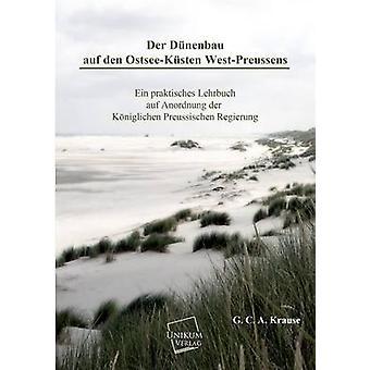 Der Dunenbau Auf Den OstseeKusten WestPreussens by Krause & G. C. a.
