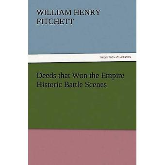 Deeds That Won the Empire Historic Battle Scenes by Fitchett & W. H.