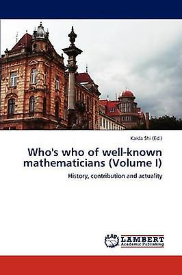 Whos Who of WellKnown Mathematicians Volume I by Shi & Kaida