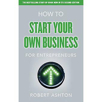 How to Start Your Own Business for Entrepreneurs (2nd Revised edition