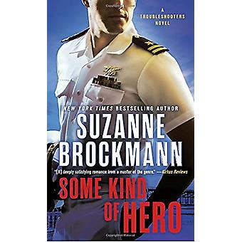Some Kind Of Hero - A Troubleshooters Novel by Suzanne Brockmann - 978
