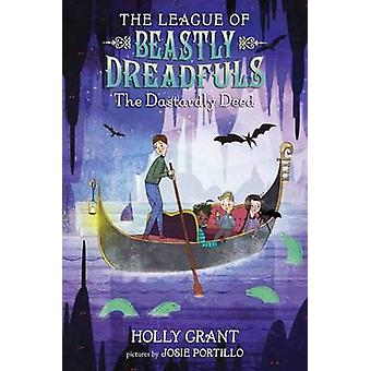 League of Beastly Dreadfuls Book 2 - The Dastardly Deed by Holly Grant