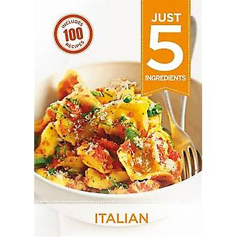Italian - Make Life Simple with Over 100 Recipes Using 5 Ingredients o