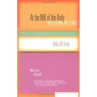 At the Will of the Body - Reflections on Illness by Arthur W Frank - 9