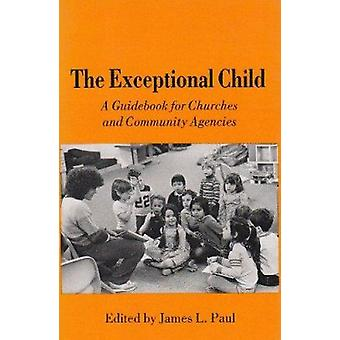 The Exceptional Child - A Guidebook for Churches and Community Agencie
