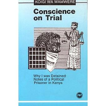 Conscience on Trial - Why I Was Detained - Notes on a Political Prisone