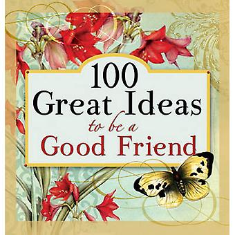 100 Great Ideas to Be a Good Friend by Lila Empson Wavering - 9781414