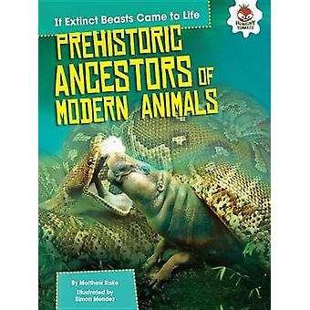 Prehistoric Ancestors of Modern Animals by Matthew Rake - Simon Mende
