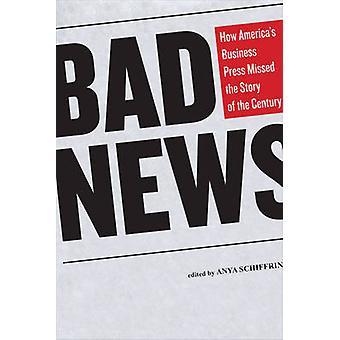 Bad News - How America's Business Press Missed the Story of the Centur