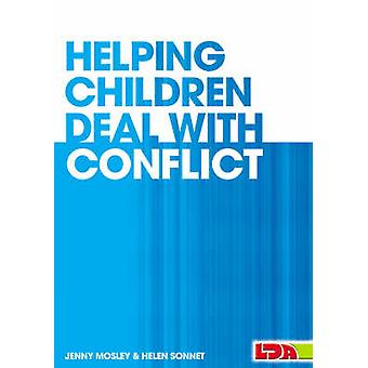 Helping Children Deal with Conflict by Jenny Mosley - Helen Sonnet -