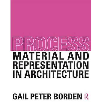 Process - Material and Representation in Architecture by Gail Peter Bo