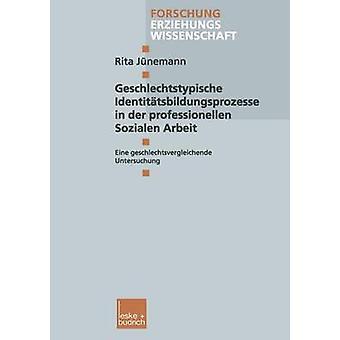 Geschlechtstypische Identittsbildungsprozesse in der professionellen Sozialen Arbeit Eine geschlechtsvergleichende Untersuchung von Jnemann & Rita